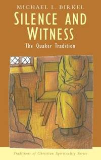 Silence and Witness: The Quaker Tradition (Traditions of Christian Spirituality.)