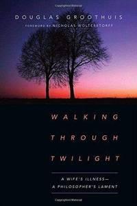 Walking Through Twilight: A Wife's Illness?A Philosopher's Lament
