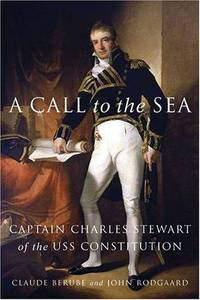 A CALL TO THE SEA: CAPTAIN CHARLES STEWART OF THE USS CONSTITUTION