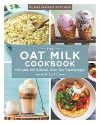 The Oat Milk Cookbook: More than 100 Delicious, Dairy-free Vegan Recipes (Volume 1) (Plant-Based...