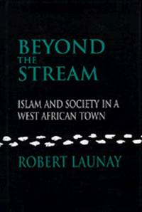 Beyond the Stream: Islam and Society in a West African Town