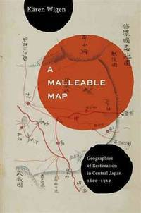 A Malleable Map: Geographies of Restoration in Central Japan, 1600-1912 (Asia