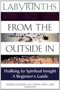 Labyrinths from the Outside In: Walking to Spiritual Insight - A Beginner's Guide