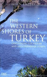 The Western Shores of Turkey: Discovering the Aegean and Mediterranean Coasts by John Freely - Paperback - 06/11/2004 - from Greener Books Ltd and Biblio.com