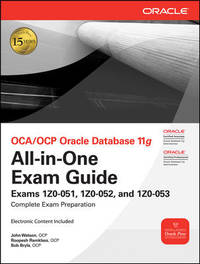 OCA/OCP Oracle Database 11g All-in-One Exam Guide with CD-ROM: Exams 1Z0-051, 1Z0-052, 1Z0-053...