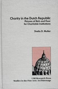 Charity in the Dutch Republic: Pictures of Rich and Poor for Charitable Institutions