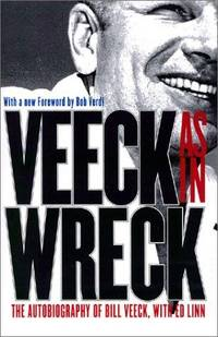 Veeck As In Wreck: The Autobiography of Bill Veeck with Ed Linn. [paperback].