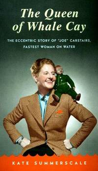 """image of The Queen of Whale Cay: The Eccentric Story of """"""""Joe"""""""" Carstairs, Fastest Woman on Water"""