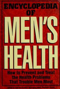 Encyclopedia of Men's Health: How to Prevent and Treat the Health Problems That Trouble Men Most