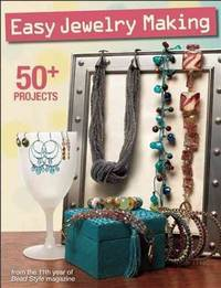 Easy Jewelry Making: 50+ projects from the 11th year of Bead Style magazine
