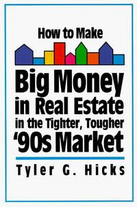 How to Make Big Money in Real Estate in the Tighter, Tougher '90s Market