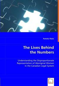 The Lives Behind the Numbers - Understanding the Disproportionate Representation of Aboriginal...