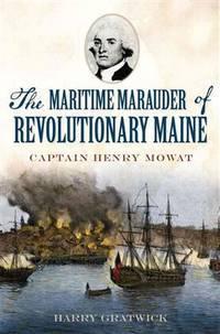 The Maritime Marauder of Revolutionary Maine: Captain Henry Mowat (Military)