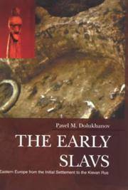 The Early Slavs : Eastern Europe from the Initial Settlement to the Kievan Rus by Dolukhanov, Pavel M - 1996