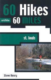 60 Hikes Within 60 Miles St. Louis: Including Sullivan, Potosi, and Farmington