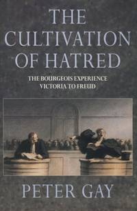 The Cultivation of Hatred The Bourgeois Experience: Victoria to Freud