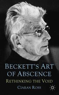 Beckett's Art of Absence: Rethinking the Void