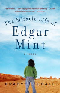 The Miracle Life of Edgar Mint: A Novel by Brady Udall