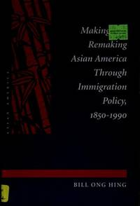 Making and Remaking Asian America Through Immigration Policy 1850-1990