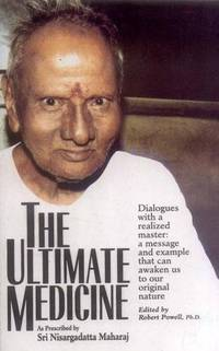 The Ultimate Medicine: As Prescribed by Sri Nisargadatta: Dialogues with a realized master: a...