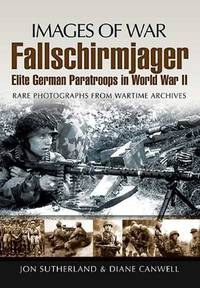 IMAGES OF WAR: FALLSCHIRMJAGER: ELITE GERMAN PARATROOPS IN WORLD WAR II