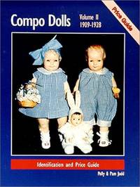 COMPO DOLLS VOLUME II: 1909-1928 - IDENTIFICATION AND PRICE GUIDE