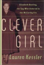 CLEVER GIRL Elizabeth Bentley, the Spy Who Ushered in the McCarthy Era