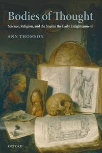 Bodies of Thought: Science, Religion, and the Soul in the Early Enlightenment