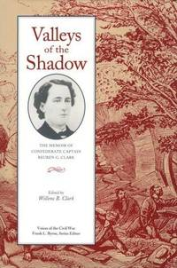Valleys of the Shadow: The Memoir of Confederate Captain Reuben G. Clark (Voices of the Civil War)