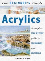 Acrylics:  The Beginner's Guide, A Complete Step-By-step guide to Techniques and Materials