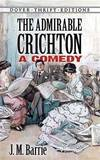 image of The Admirable Crichton: A Comedy (Dover Thrift Editions)