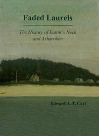 FADED LAURELS - THE HISTORY OF EATON'S NECK AND ASHAROKEN