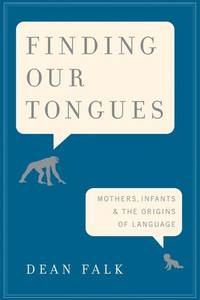 Finding Our Tongues: Mothers, Infants, and the Origins of Language