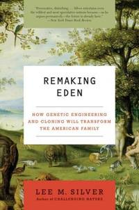 Remaking Eden: How Genetic Engineering and Cloning Will Transform the American Family (Ecco)