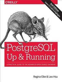 Postgresql : Up and Running: a Practical Introduction to the Advanced Open  Source Database