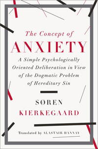 The Concept of Anxiety � A Simple Psychologically Oriented Deliberation in View of the Dogmatic Problem of Hereditary Sin by  Alastair (Translator)  Soren/ Hannay - First Edition - 2014 - from Revaluation Books (SKU: __0871407191)
