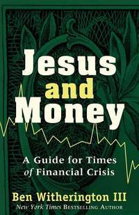 Jesus and Money: A Guide for Times of Financial Crisis by Ben III Witherington - Paperback - Reprint - 2012-05-01 - from Ergodebooks and Biblio.com