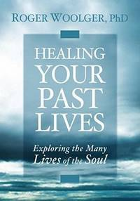 HEALING YOUR PAST LIVES: Exploring The Many Lives Of The Soul (includes audio CD) (q)