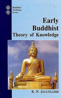 Early Buddhist Theory of Knowledge (Buddhist tradition series)