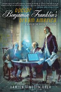 Doctor Benjamin Franklin's Dream America: A Novel of the Digital Revolution