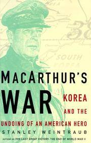 MACARTHUR'S WAR: KOREA AND THE UNDOING OF AN AMERICAN HERO by  Stanley Weintraub - First Edition - 2000 - from Novel Ideas Books (SKU: 100762)