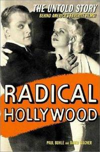 Radical Hollywood; The Untold Story Behind America's Favorite Movies