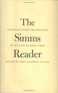 The Simms Reader: Selections from the Writings of William Gilmore Simms (Southern Texts Society)