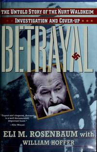 BETRAYAL: THE UNTOLD STORY OF THE KURT WALDHEIM INVESTIGATION AND COVER-UP