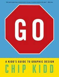 Go: A Kidd's Guide to Graphic Design by  Chip Kidd - 1st - 2013 - from Abacus Bookshop and Biblio.com