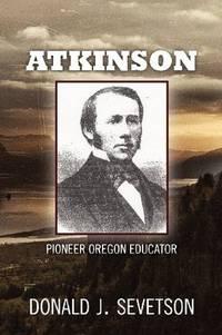 Atkinson: Pioneer Oregon Educator