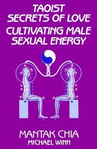 Taoist Secrets of Love. Cultivating Male Sexual Energy.