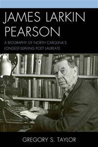 JAMES LARKIN PEARSON: A BIOGRAPHY OF NORTH CAROLINA'S LONGEST-SERVING POET LAUREATE