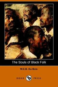 The Souls of Black Folk (Dodo Press) by W. E. B. Du Bois - Paperback - 2006-09-20 - from Ergodebooks (SKU: DADAX1406511196)
