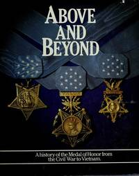 Above and Beyond; A History of the Medal of Honor from the Civil War to Vietnam
